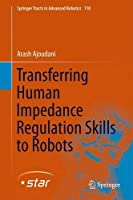 Transferring Human Impedance Regulation Skills to Robots Front Cover