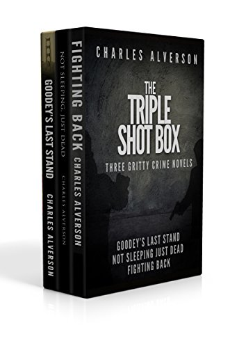 the-triple-shot-box-goodeys-last-stand-not-sleeping-just-dead-fighting-back-three-gritty-crime-novel