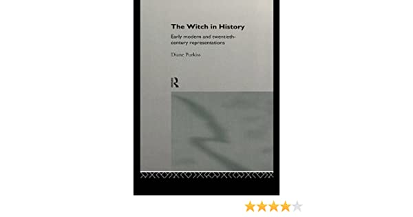 the witch in history early modern and twentiethcentury representations