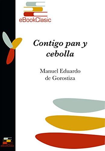 Amazon.com: Contigo pan y cebolla (Anotado) (Spanish Edition) eBook: Manuel Eduardo de Gorostiza: Kindle Store