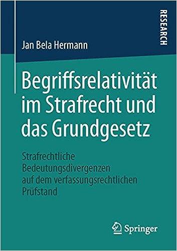 Book Begriffsrelativität im Strafrecht und das Grundgesetz: Strafrechtliche Bedeutungsdivergenzen auf dem verfassungsrechtlichen Prüfstand