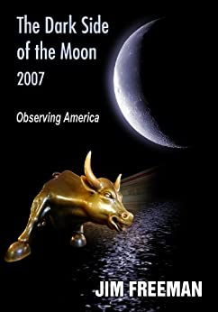 The Dark Side of the Moon 2007: Observing America by [Freeman, Jim]