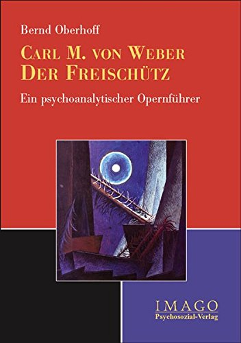 Carl Maria von Weber: Der Freischütz: Ein psychoanalytischer Opernführer (Imago)