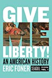 Books : Give Me Liberty!: An American History (Seagull Sixth Edition) (Vol. Volume One)
