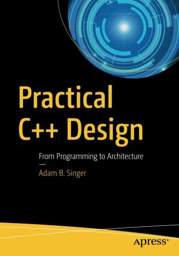 Practical C++ Design: From Programming to Architecture by Apress