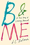 img - for B & Me: A True Story of Literary Arousal by Hallman, J.C. (2015) Hardcover book / textbook / text book