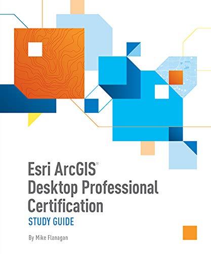 Esri ArcGIS Desktop Professional Certification Study Guide