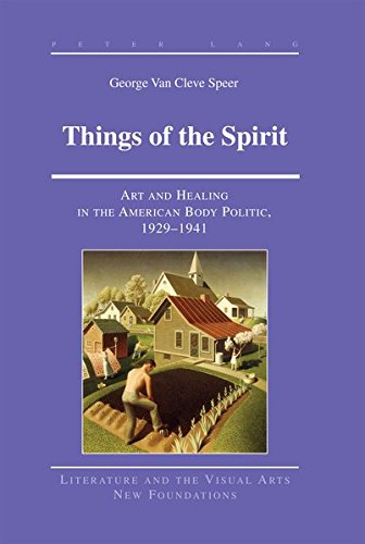 Things of the Spirit: Art and Healing in the American Body Politic, 1929-1941 (Literature and the Visual Arts)