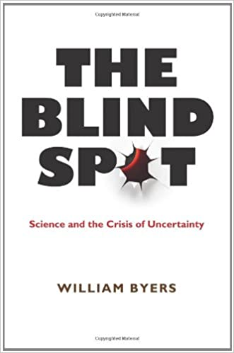 The Blind Spot Science And Crisis Of Uncertainty William Byers 9780691146843 Amazon Books