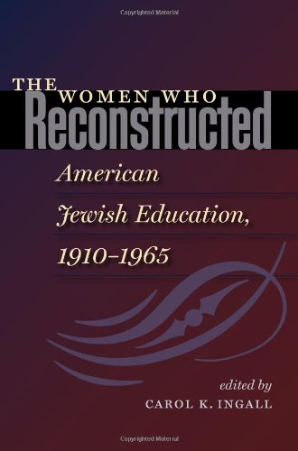 Download The Women Who Reconstructed American Jewish Education, 1910-1965 (HBI Series on Jewish Women) pdf