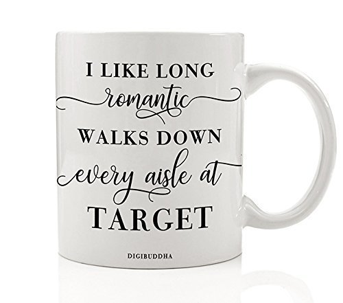 I Like Long Romantic Walks Down Every Aisle At Target Funny Mug Quote Christmas Present Idea Birthday Gifts for Women Mom Sister Friend Wife Bestie Girlfriend 11oz Ceramic Coffee Cup Digibuddha DM0337 -