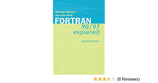 Fortran 90/95 Explained: Michael Metcalf, John K  Reid