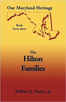 Our Maryland Heritage, Book 43: Hilton Families by William Neal Hurley Jr. (2003-07-01)