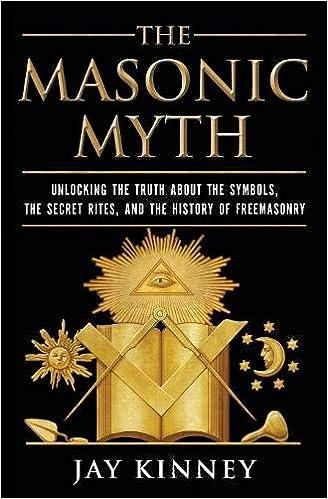 The Masonic Myth: Unlocking the Truth About the Symbols, the