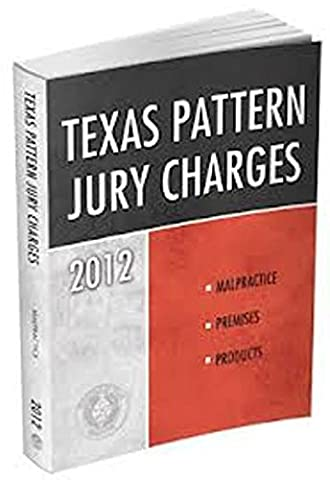Texas Pattern Jury Charges 2012: Malpractice, Premises, Products (Jury Charge)