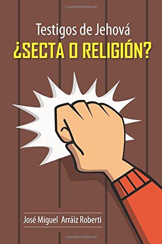 Testigos de Jehová ¿Secta o Religión? (Spanish Edition)