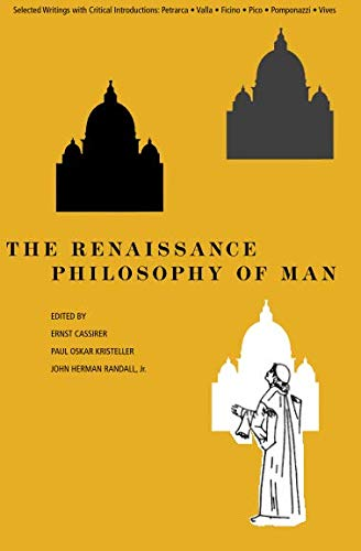 The Renaissance Philosophy of Man: Petrarca, Valla, Ficino, Pico, Pomponazzi, Vives (Phoenix Books)