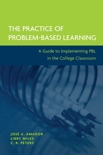 The Practice of Problem-Based Learning: A Guide to Implementing PBL in the College Classroom (Problem Based Guide)
