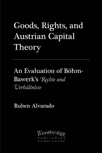 Goods, Rights, and Austrian Capital Theory: An Evaluation of Böhm-Bawerk's Rechte und Verhältnisse