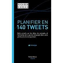 Planifier en 140 Tweets: Brefs conseils sur les idées, les concepts, et l'utilisation de la gestion de projet dans votre profession et votre quotidien (French Edition)