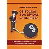 OS SÓCIOS E AS DÍVIDAS DA EMPRESA: A responsabilidade dos sócios pelas dívidas da LTDA e da EIRELI (Portuguese Edition)