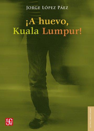 ¡A huevo, Kuala Lumpur! (Letras Mexicanas) (Spanish Edition) [Jorge Lopez Paez] (Tapa Blanda)
