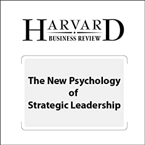 The New Psychology of Strategic Leadership (Harvard Business Review) Periodical