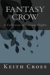 Fantasy Crow: A Collection of Curious Flights Paperback