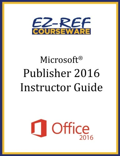 Microsoft Publisher 2016: Overview: Instructor Guide (Black & White)