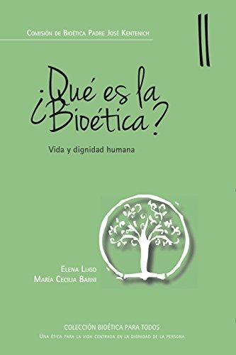 que-es-la-bioetica-vida-y-dignidad-humana-coleccion-bioetica-para-todos-n-2-spanish-edition