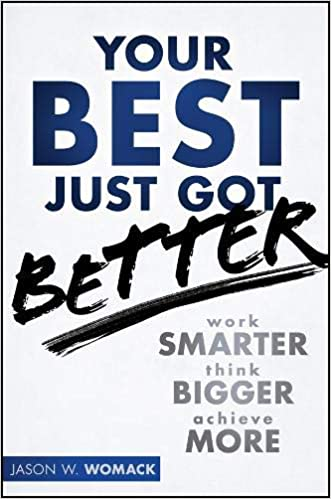 Your Best Just Got Better: Work Smarter, Think Bigger, Achieve ...