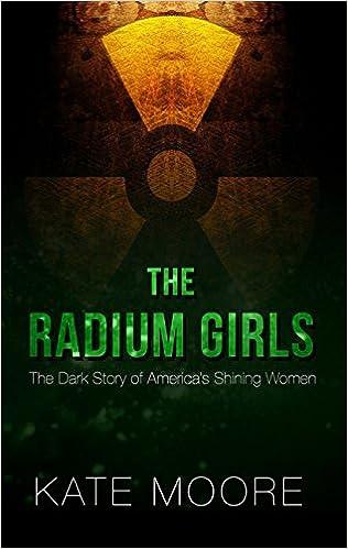 The Radium Girls The Dark Story Of America S Shining Women