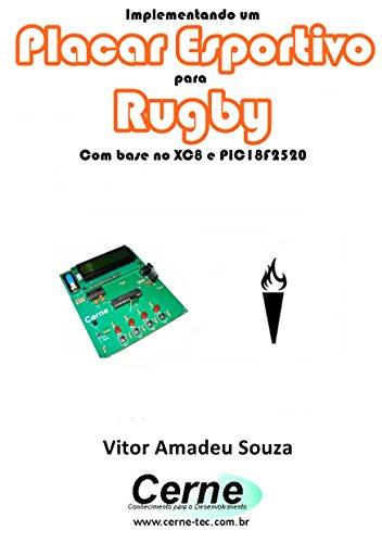 Implementando um Placar Esportivo para Rugby Com base no XC8 e PIC18F2520 (Portuguese - Rugby Base