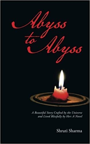 Book Abyss to Abyss: A Beautiful Story Crafted by the Universe and Lived Blissfully by Her: A Novel by Shruti Sharma (2014-07-28)