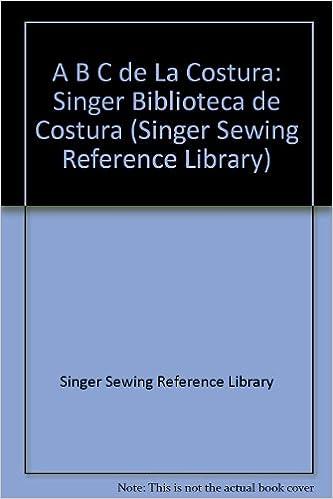 A B C de La Costura: Singer Biblioteca de Costura (Singer Sewing Reference Library)