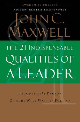 the-21-indispensable-qualities-of-a-leader-becoming-the-person-others-will-want-to-follow
