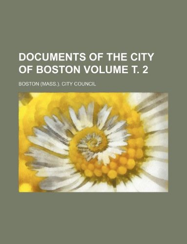 Download Documents of the City of Boston Volume т. 2 pdf