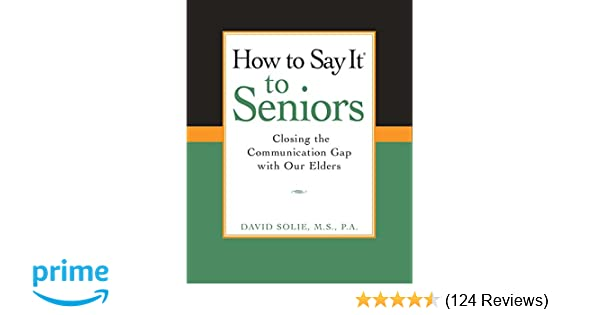 How to Say It® to Seniors: Closing the Communication Gap with Our Elders