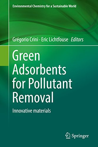 Green Adsorbents for Pollutant Removal: Innovative materials (Environmental Chemistry for a Sustainable World Book ()