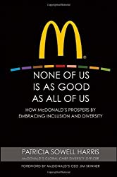 None of Us is As Good As All of Us: How McDonald's Prospers by Embracing Inclusion and Diversity by Patricia Sowell Harris (2009-09-28)