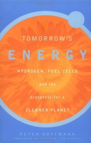 (Tomorrows Energy: Hydrogen, Fuel Cells and the Prospects for a Cleaner Planet by Peter Hoffman (2002-10-01))
