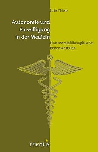 Autonomie und Einwilligung in der Medizin: Eine moralphilosophische Rekonstruktion