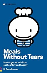 Meals without Tears: How to Get Your Child to Eat Healthily and Happily