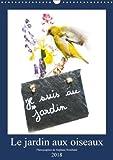 Le Jardin Aux Oiseaux 2018: Photographies D'oiseaux Et De Fleurs Du Jardin Mis En Scene (Calvendo Art) (French Edition)