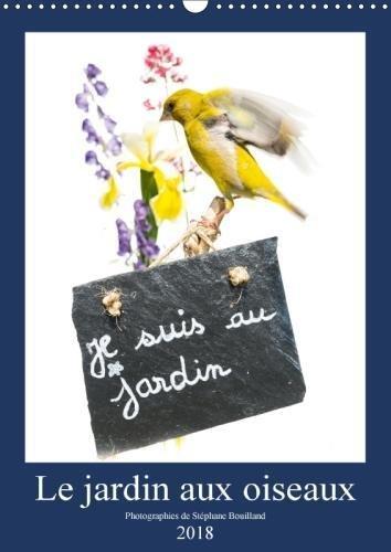 Le Jardin Aux Oiseaux 2018: Photographies D'oiseaux Et De Fleurs Du Jardin Mis En Scene (Calvendo Art) (French Edition) by Calvendo Verlag GmbH