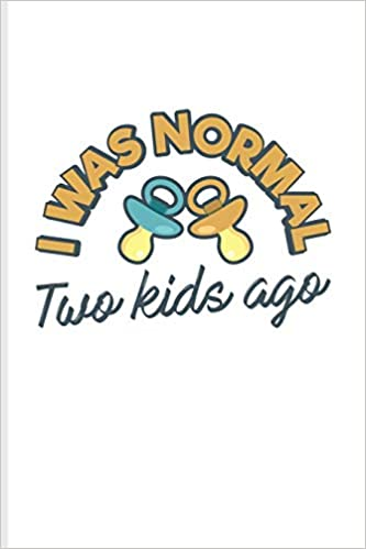 I Was Normal Two Kids Ago Funny Mom Quotes Journal Notebook