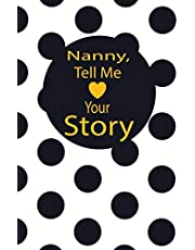 nanny, tell me your story: A guided journal to tell me your memories,keepsake questions.This is a great gift to mom,grandma,nana,aunt and auntie from family members, grandchildren and friends to share their early life on like Birthday