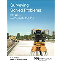 PPI Surveying Solved Problems, 5th Edition (Paperback) – Comprehensive Practice Guide with More Than 900 Problems for the FS and PS Survey Exams