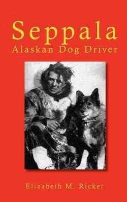 Elizabeth M. Ricker: Seppala : Alaskan Dog Driver (Hardcover); 2009 Edition