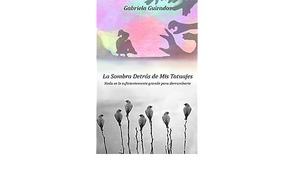 La sombra detrás de mis tatuajes eBook: Guirados, Gabriela: Amazon ...